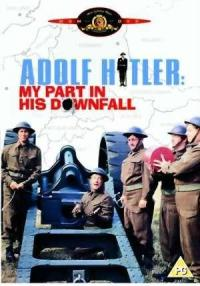 Adolf Hitler - My Part in His Downfall